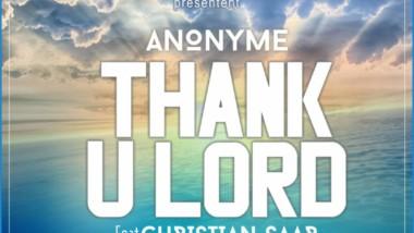 Musique : « Thank U Lord » d'Anonyme feat Christian Saar, un bijou inédit