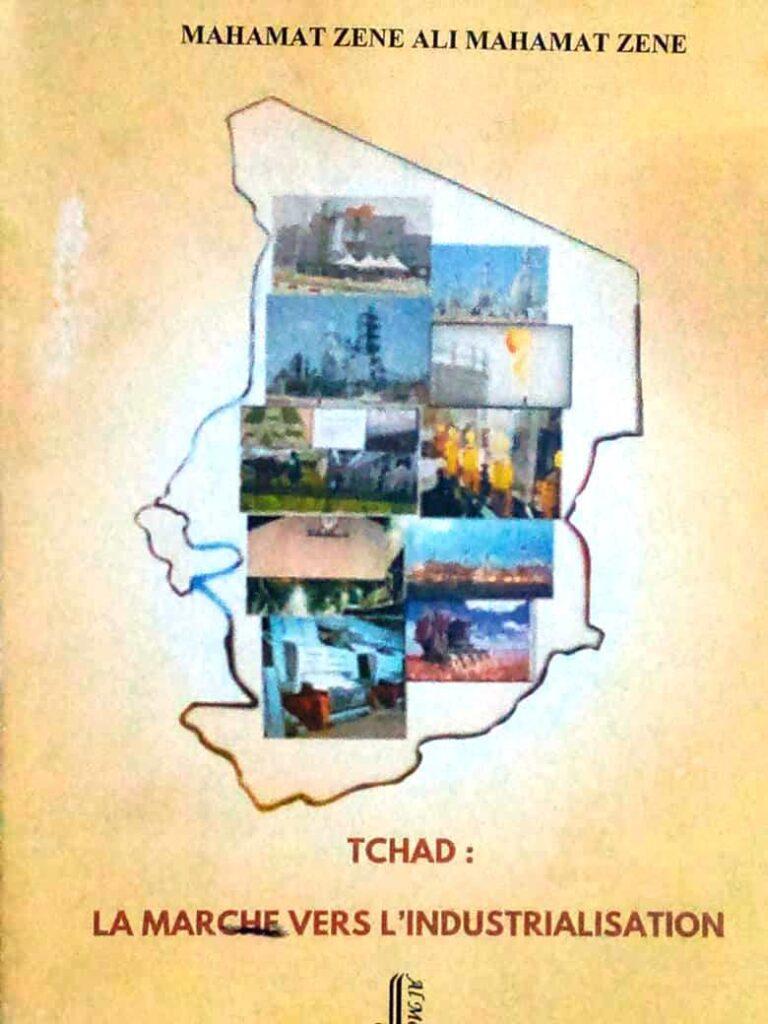 """Livre : """"Tchad, la marche vers l'industrialisation"""" par Mahamat Zène Ali Mahamat Zène"""